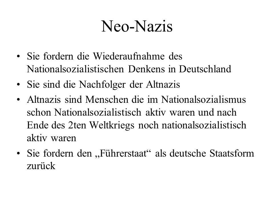 Neo-NazisSie fordern die Wiederaufnahme des Nationalsozialistischen Denkens in Deutschland. Sie sind die Nachfolger der Altnazis.