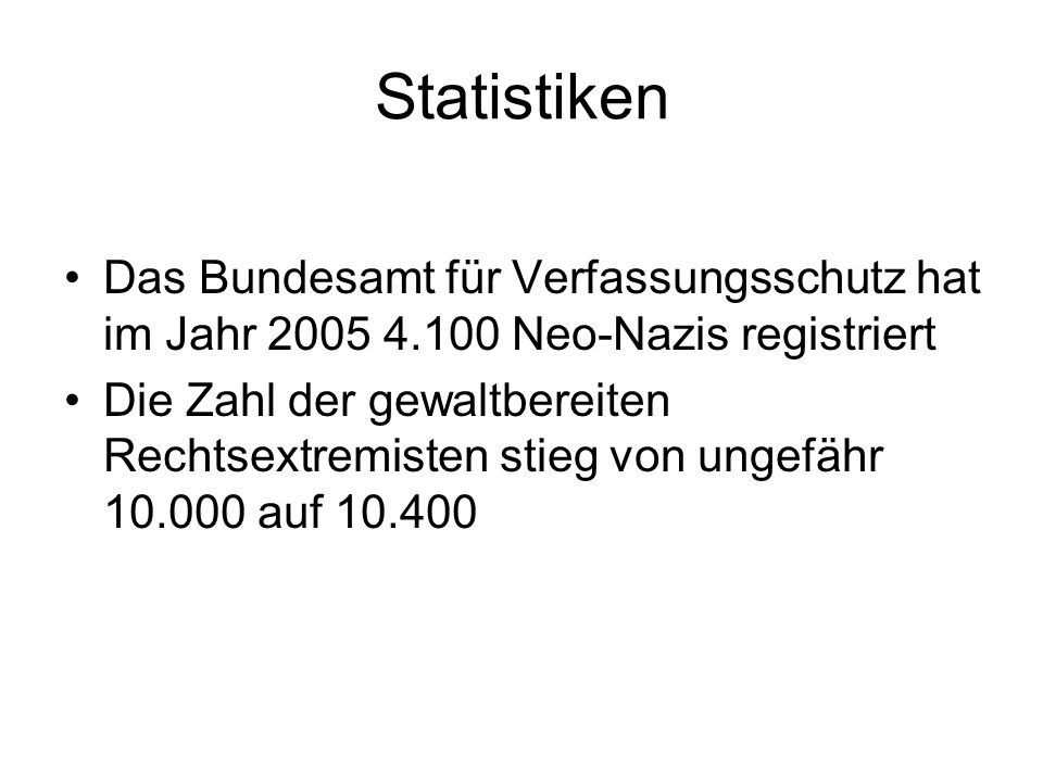 StatistikenDas Bundesamt für Verfassungsschutz hat im Jahr 2005 4.100 Neo-Nazis registriert.