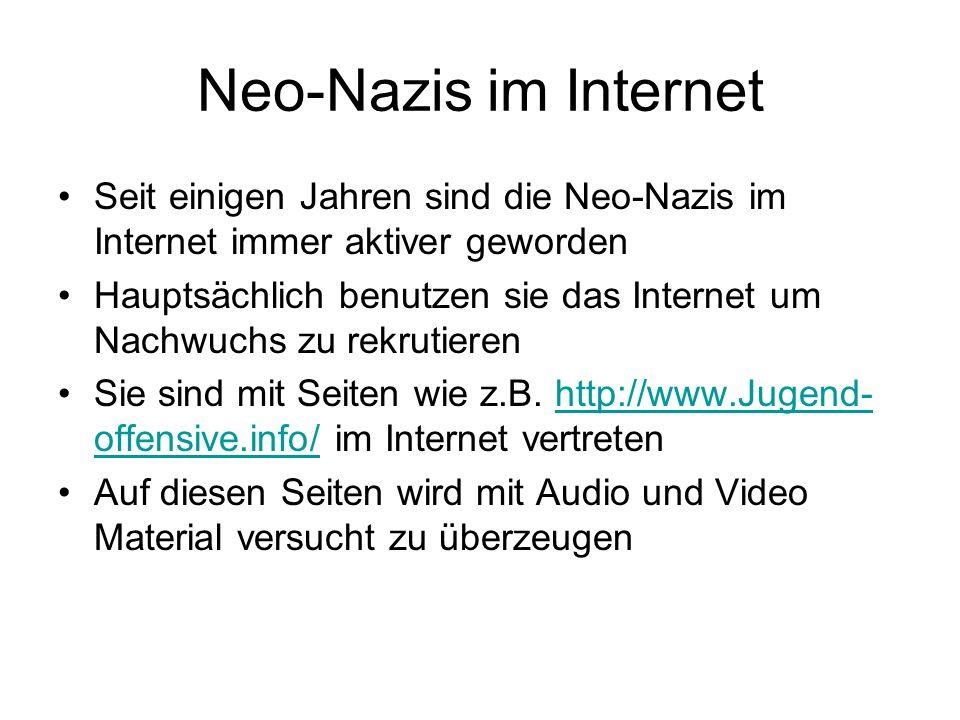 Neo-Nazis im Internet Seit einigen Jahren sind die Neo-Nazis im Internet immer aktiver geworden.