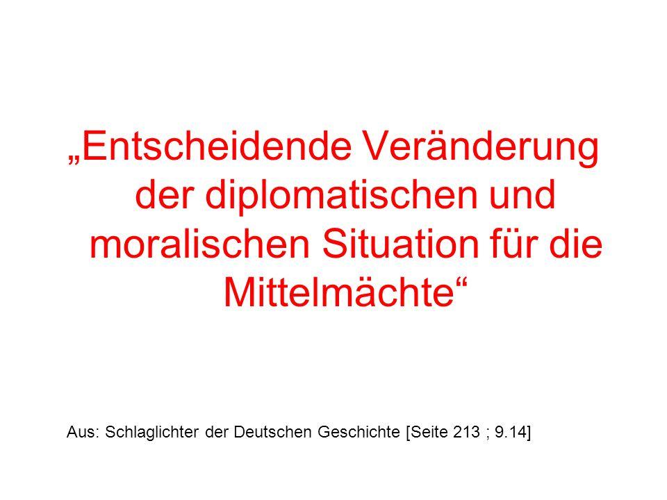 """""""Entscheidende Veränderung der diplomatischen und moralischen Situation für die Mittelmächte"""