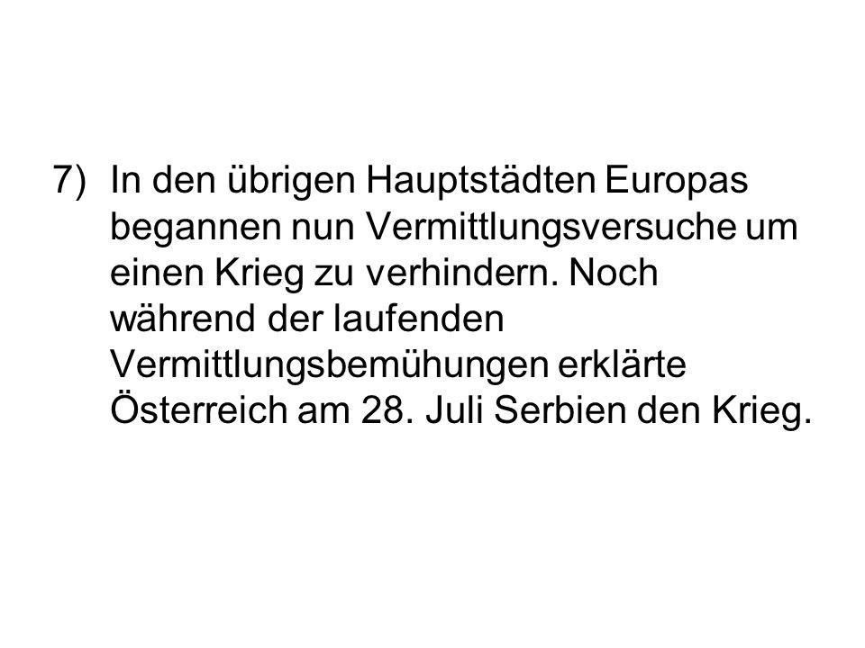 7) In den übrigen Hauptstädten Europas begannen nun Vermittlungsversuche um einen Krieg zu verhindern.