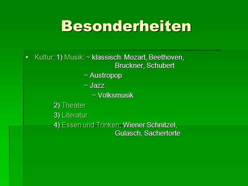 BesonderheitenKultur: 1) Musik: ~ klassisch: Mozart, Beethoven, Bruckner, Schubert.