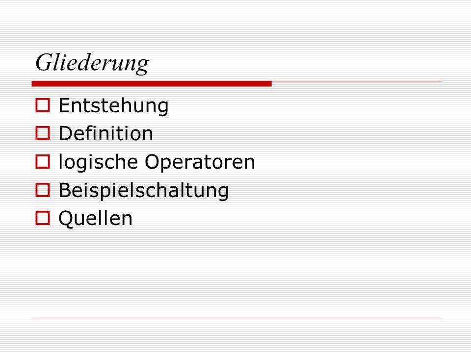 Gliederung Entstehung Definition logische Operatoren Beispielschaltung