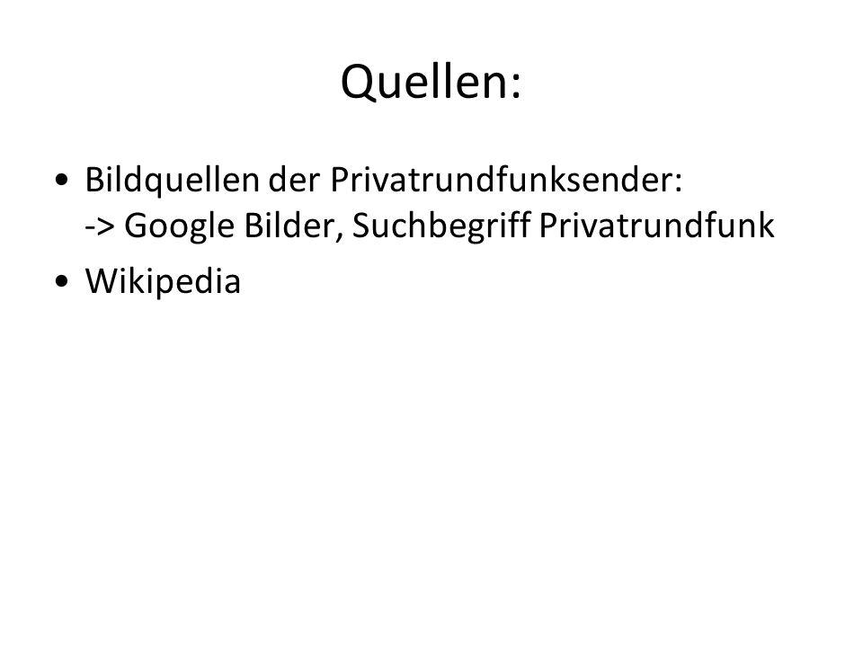 Quellen: Bildquellen der Privatrundfunksender: -> Google Bilder, Suchbegriff Privatrundfunk.