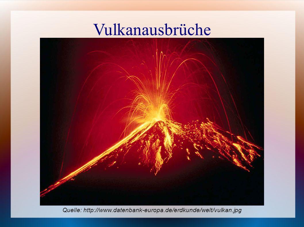 Vulkanausbrüche Quelle: http://www.datenbank-europa.de/erdkunde/welt/vulkan.jpg 1