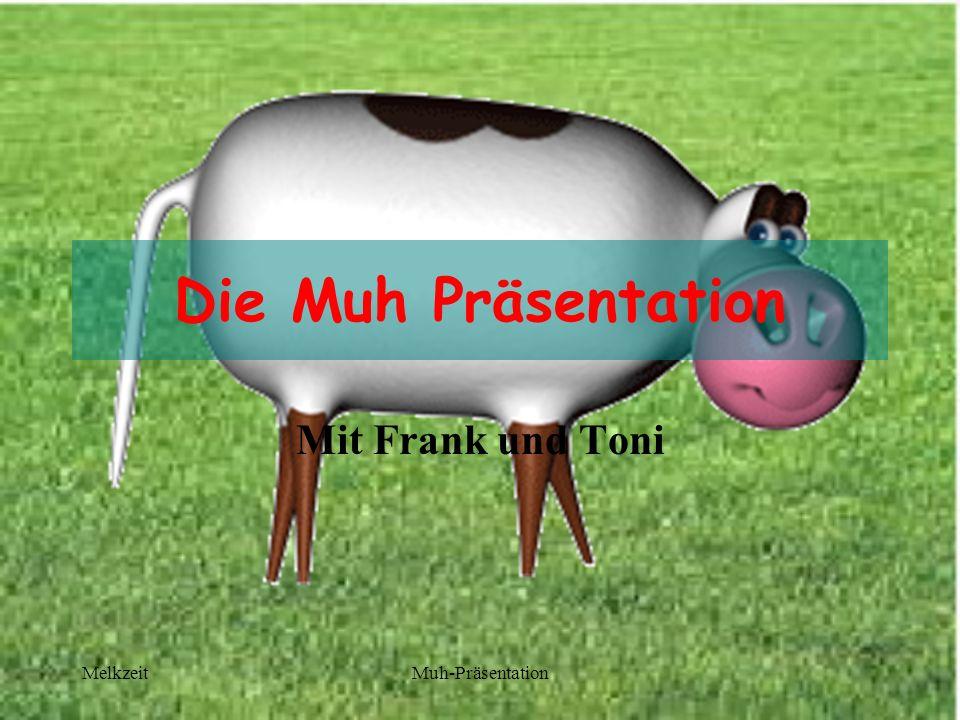 Die Muh Präsentation Mit Frank und Toni Melkzeit Muh-Präsentation