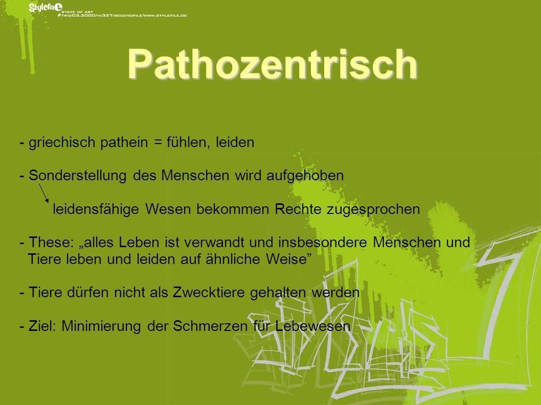 Pathozentrisch - griechisch pathein = fühlen, leiden