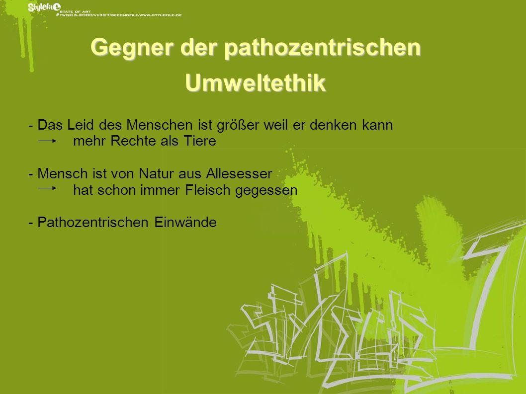 Gegner der pathozentrischen Umweltethik