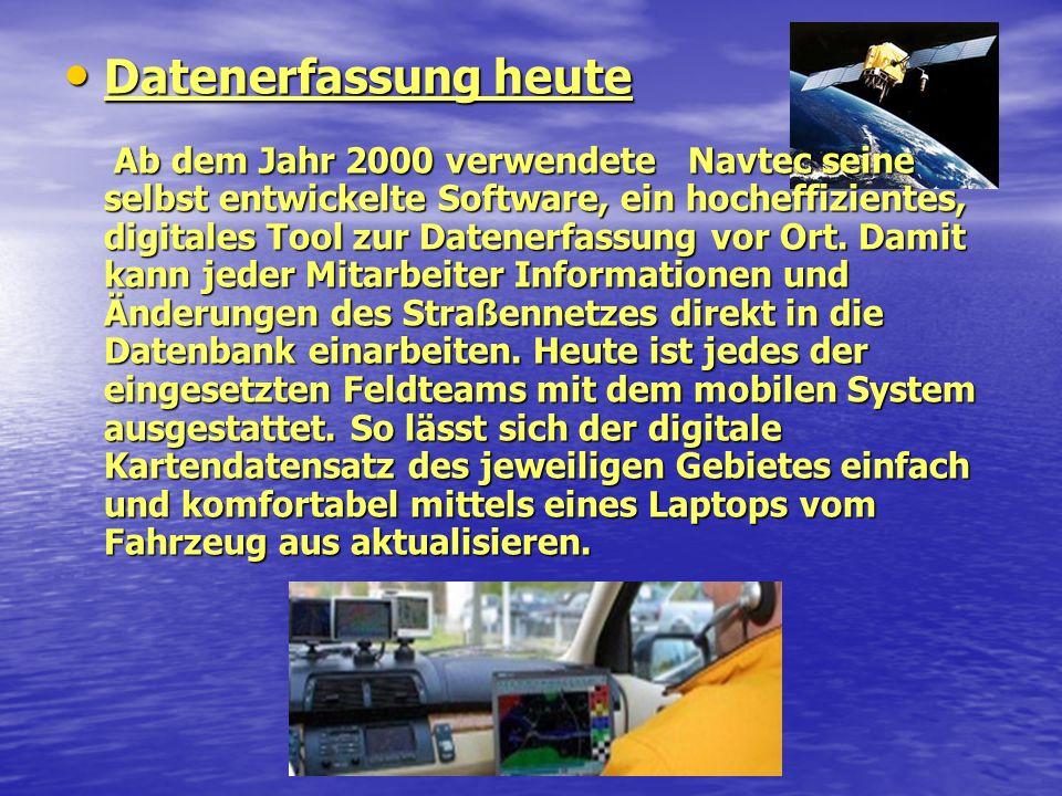 Datenerfassung heute Ab dem Jahr 2000 verwendete Navtec seine selbst entwickelte Software, ein hocheffizientes, digitales Tool zur Datenerfassung vor Ort.