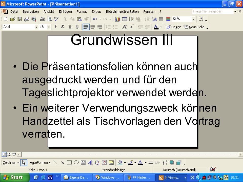 Grundwissen III Die Präsentationsfolien können auch ausgedruckt werden und für den Tageslichtprojektor verwendet werden.