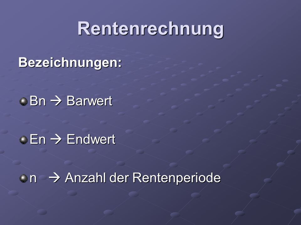 Rentenrechnung Bezeichnungen: Bn  Barwert En  Endwert