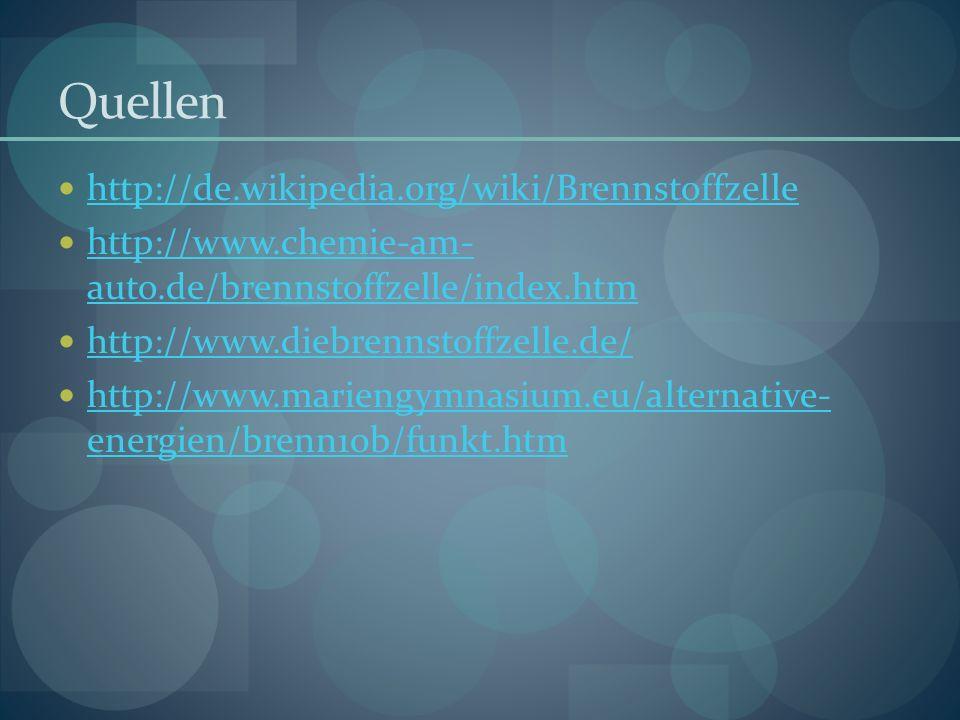 Quellen http://de.wikipedia.org/wiki/Brennstoffzelle
