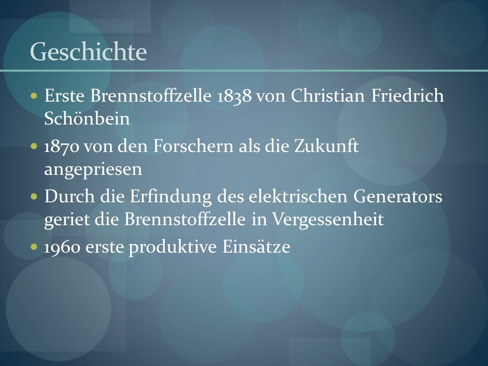 Geschichte Erste Brennstoffzelle 1838 von Christian Friedrich Schönbein. 1870 von den Forschern als die Zukunft angepriesen.