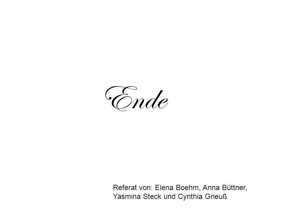 Ende Referat von: Elena Boehm, Anna Büttner, Yasmina Steck und Cynthia Gneuß