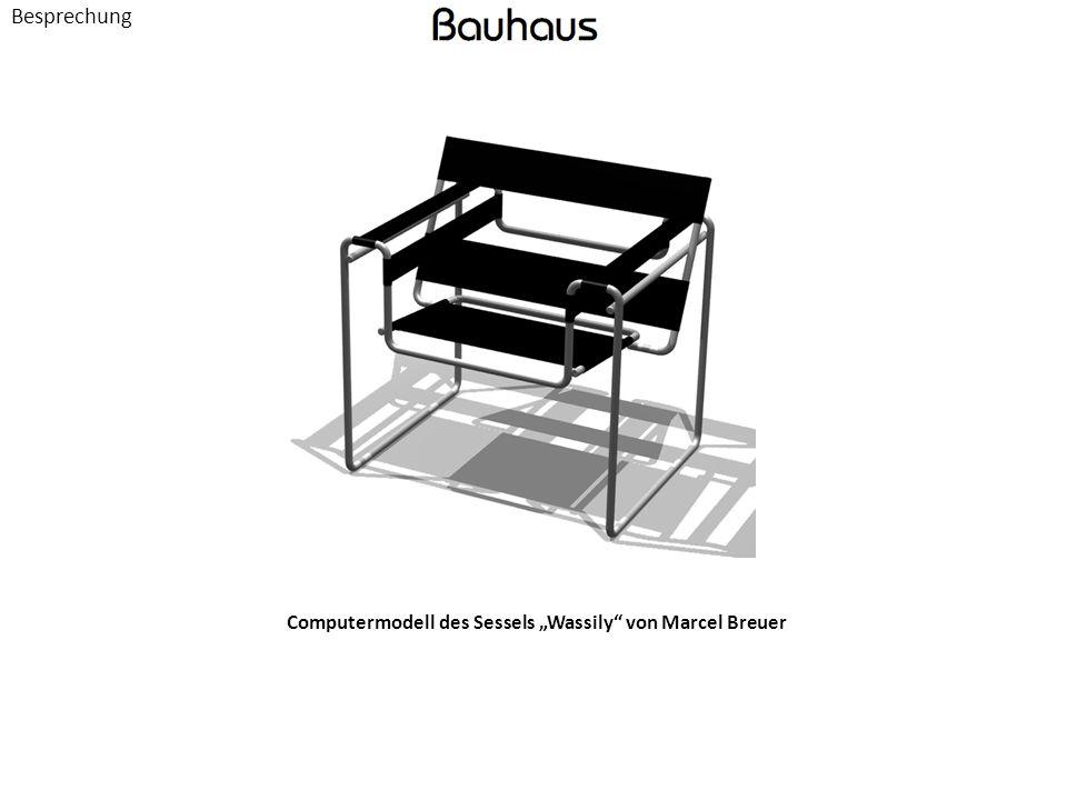 """Besprechung Computermodell des Sessels """"Wassily von Marcel Breuer"""