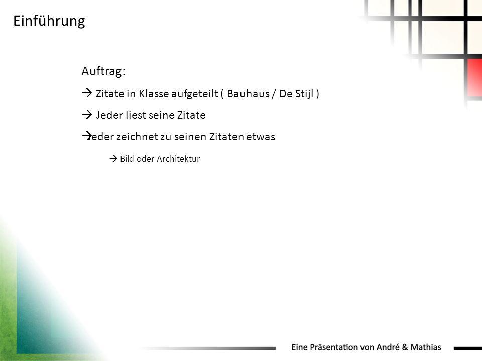 Einführung Auftrag:  Zitate in Klasse aufgeteilt ( Bauhaus / De Stijl )  Jeder liest seine Zitate.