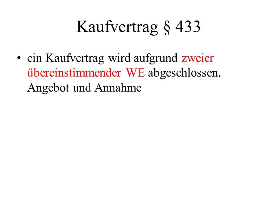 Kaufvertrag § 433 ein Kaufvertrag wird aufgrund zweier übereinstimmender WE abgeschlossen, Angebot und Annahme.