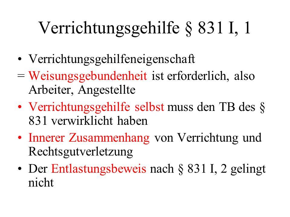 Verrichtungsgehilfe § 831 I, 1
