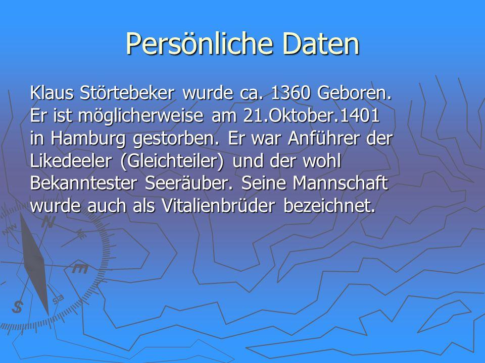 Persönliche Daten Klaus Störtebeker wurde ca. 1360 Geboren.