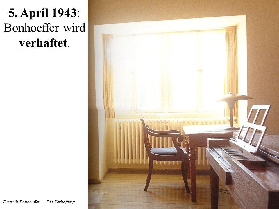 Dietrich Bonhoeffer – Die Verhaftung