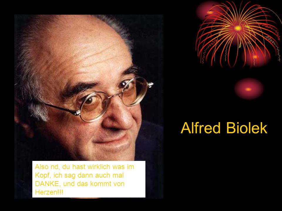 Alfred Biolek Also nd, du hast wirklich was im Kopf, ich sag dann auch mal DANKE, und das kommt von Herzen!!!