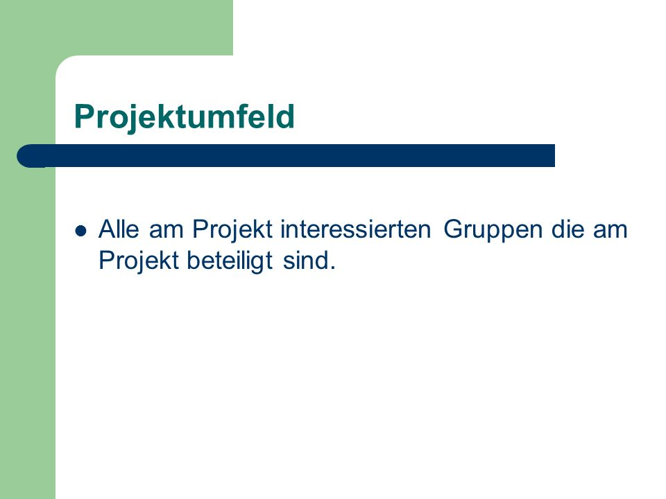 ProjektumfeldAlle am Projekt interessierten Gruppen die am Projekt beteiligt sind.