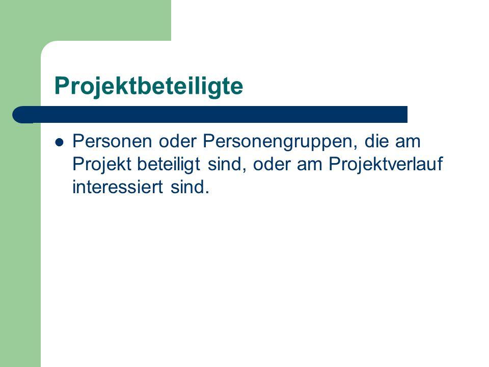 ProjektbeteiligtePersonen oder Personengruppen, die am Projekt beteiligt sind, oder am Projektverlauf interessiert sind.