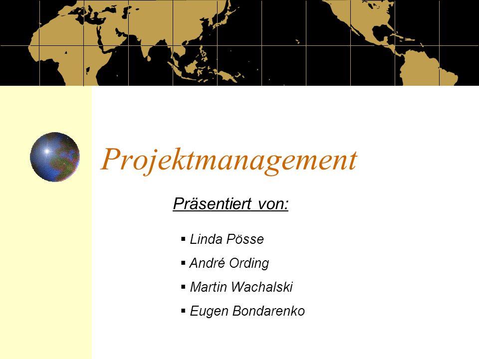 Projektmanagement Präsentiert von: Linda Pösse André Ording