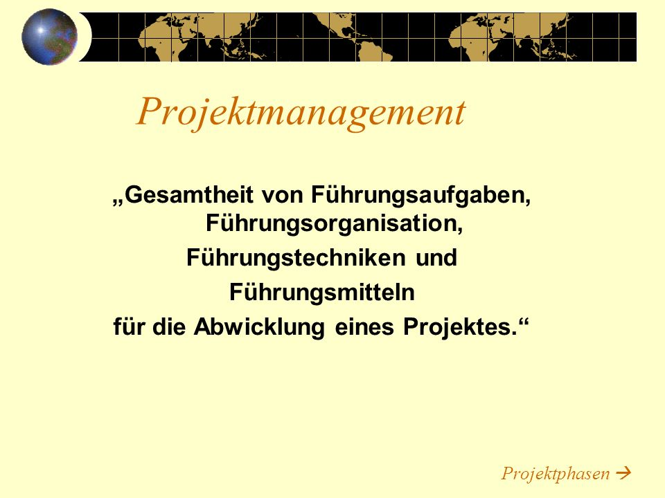 """Projektmanagement """"Gesamtheit von Führungsaufgaben, Führungsorganisation, Führungstechniken und. Führungsmitteln."""
