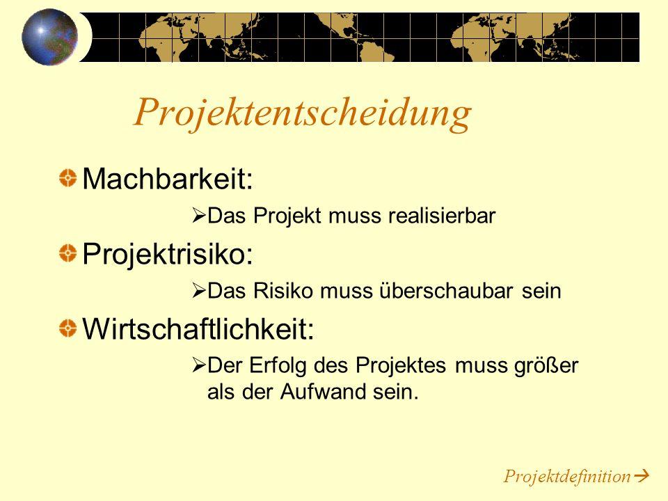Projektentscheidung Machbarkeit: Projektrisiko: Wirtschaftlichkeit:
