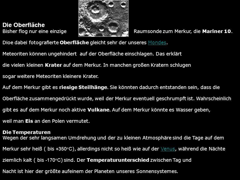 Die Oberfläche Bisher flog nur eine einzige Raumsonde zum Merkur, die Mariner 10.