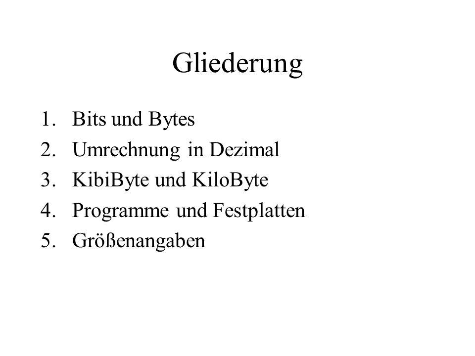 Gliederung Bits und Bytes Umrechnung in Dezimal KibiByte und KiloByte