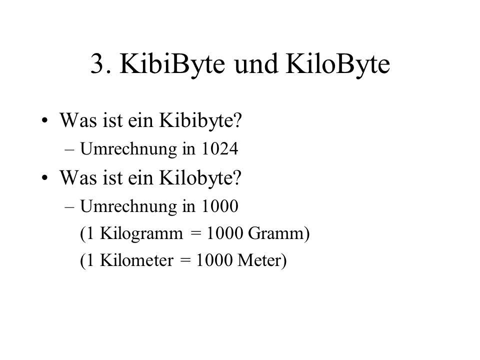 3. KibiByte und KiloByte Was ist ein Kibibyte Was ist ein Kilobyte