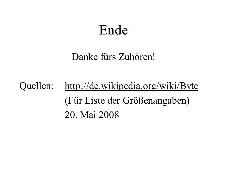 Ende Danke fürs Zuhören! Quellen: http://de.wikipedia.org/wiki/Byte