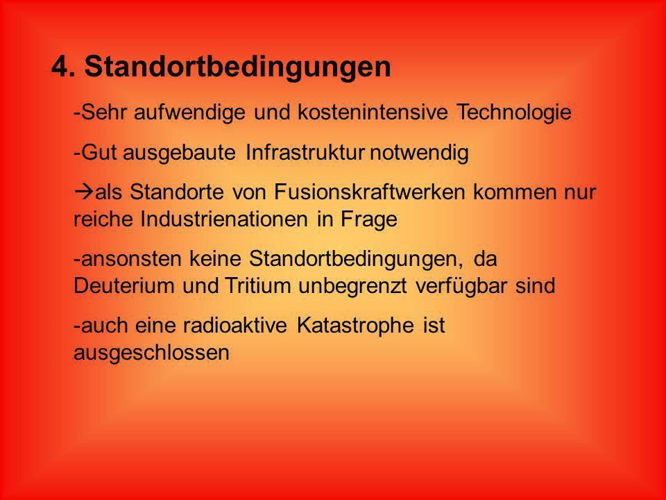 4. Standortbedingungen Sehr aufwendige und kostenintensive Technologie