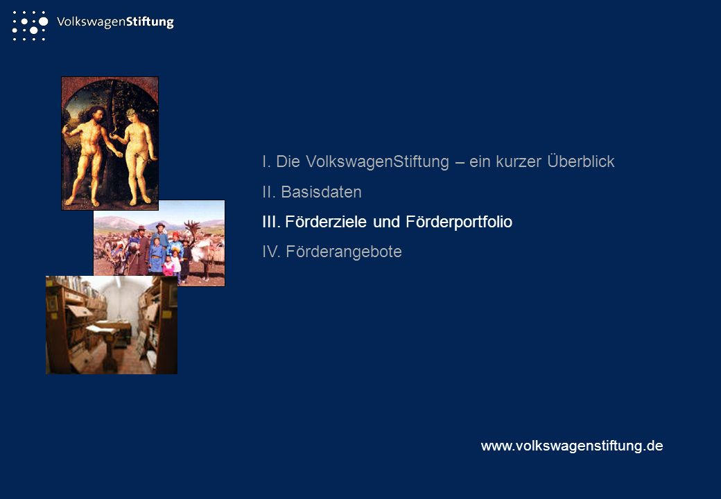 I. Die VolkswagenStiftung – ein kurzer Überblick II. Basisdaten