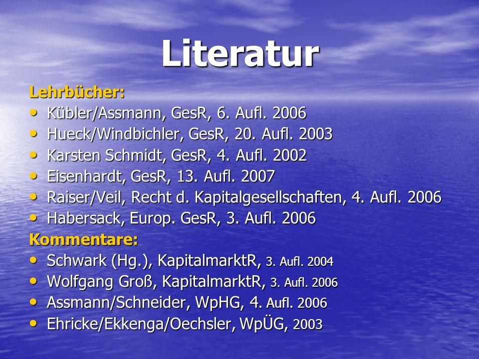 Literatur Lehrbücher: Kübler/Assmann, GesR, 6. Aufl. 2006