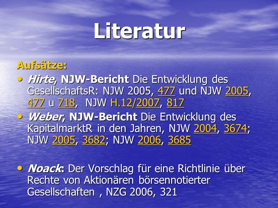 Literatur Aufsätze: Hirte, NJW-Bericht Die Entwicklung des GesellschaftsR: NJW 2005, 477 und NJW 2005, 477 u 718, NJW H.12/2007, 817.