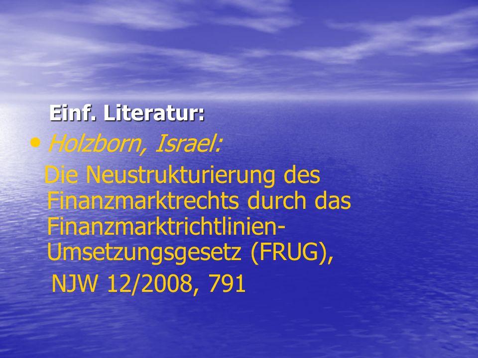 Einf. Literatur: Holzborn, Israel: Die Neustrukturierung des Finanzmarktrechts durch das Finanzmarktrichtlinien-Umsetzungsgesetz (FRUG),