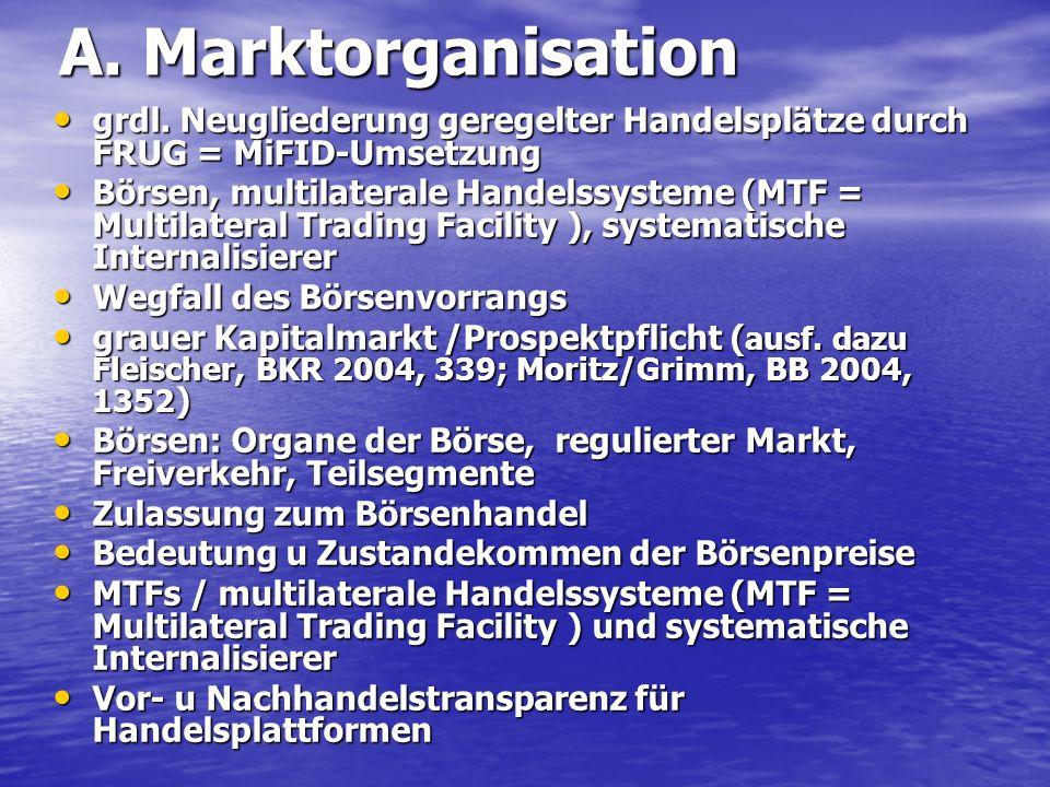 A. Marktorganisation grdl. Neugliederung geregelter Handelsplätze durch FRUG = MiFID-Umsetzung.