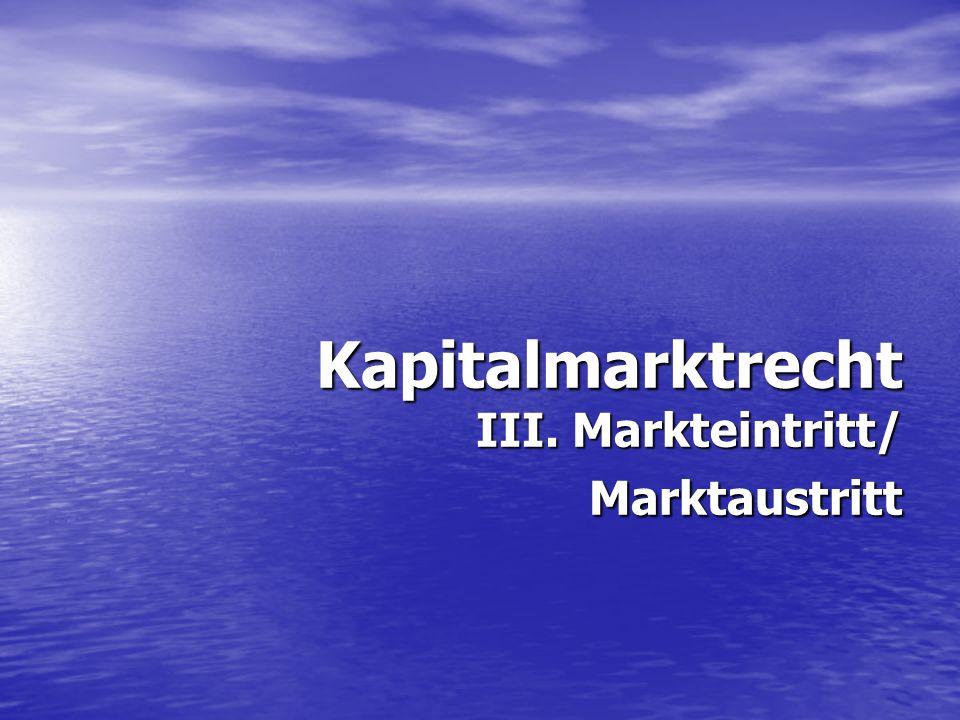 Kapitalmarktrecht III. Markteintritt/ Marktaustritt