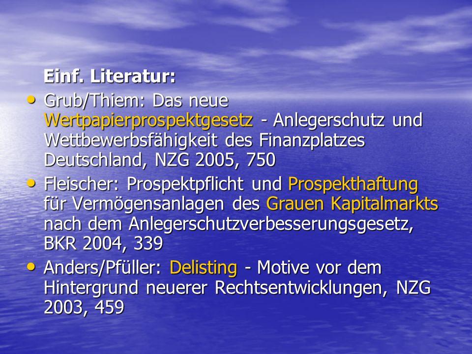 Einf. Literatur: Grub/Thiem: Das neue Wertpapierprospektgesetz - Anlegerschutz und Wettbewerbsfähigkeit des Finanzplatzes Deutschland, NZG 2005, 750.