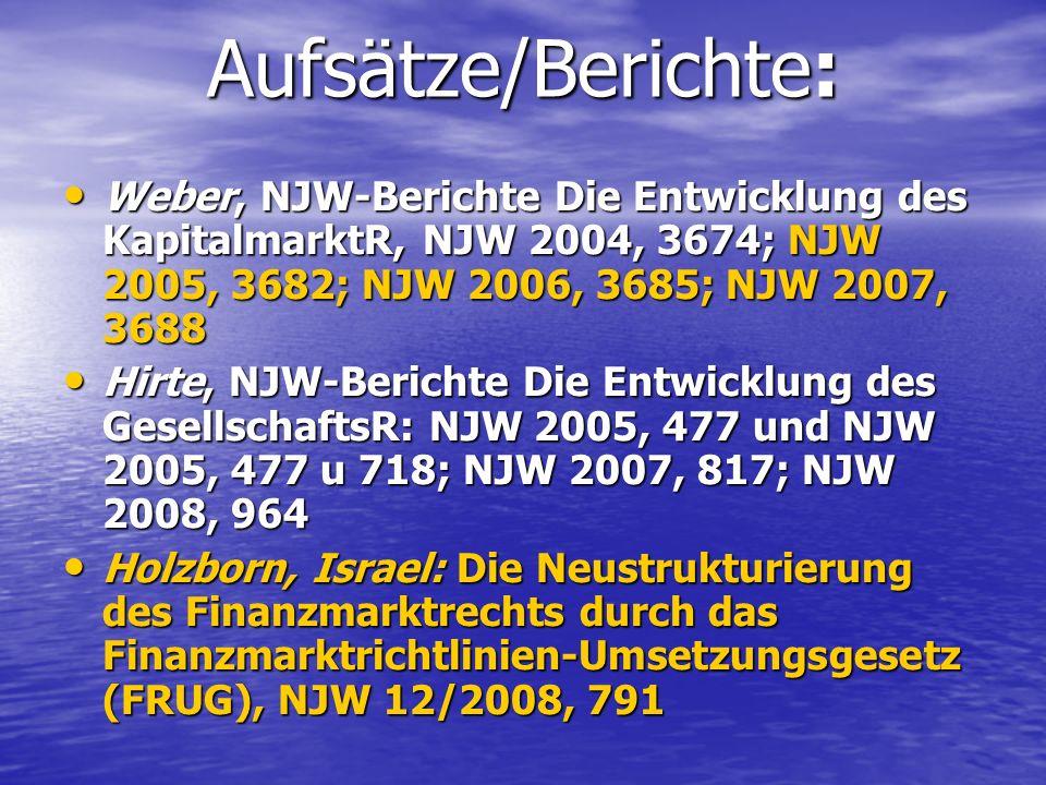 Aufsätze/Berichte: Weber, NJW-Berichte Die Entwicklung des KapitalmarktR, NJW 2004, 3674; NJW 2005, 3682; NJW 2006, 3685; NJW 2007, 3688.
