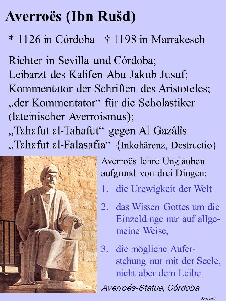 Averroës (Ibn Rušd) * 1126 in Córdoba † 1198 in Marrakesch