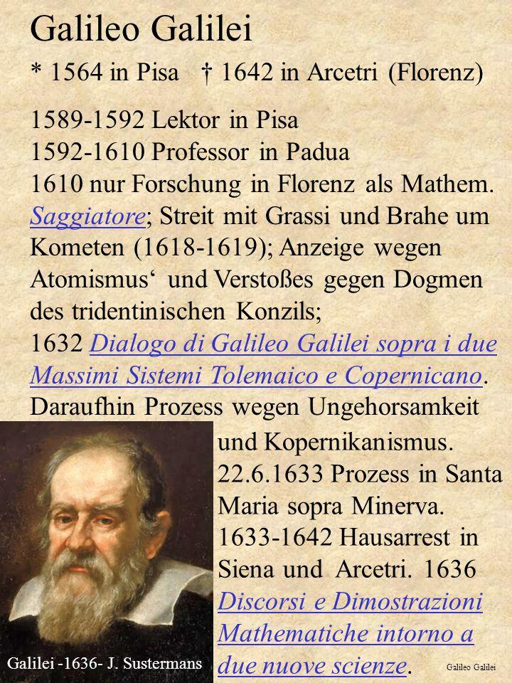 Galileo Galilei * 1564 in Pisa † 1642 in Arcetri (Florenz)