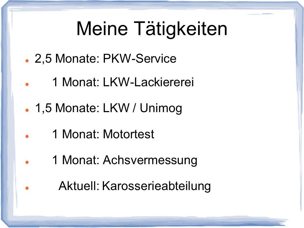 Meine Tätigkeiten 2,5 Monate: PKW-Service 1 Monat: LKW-Lackiererei