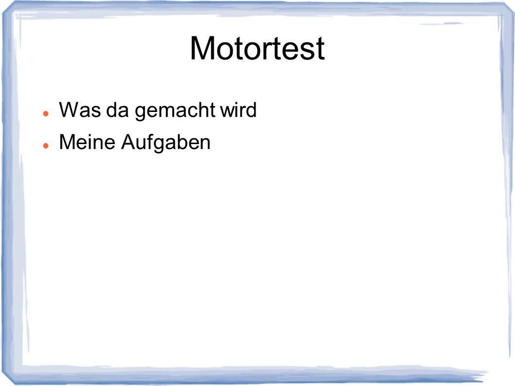 Motortest Was da gemacht wird Meine Aufgaben