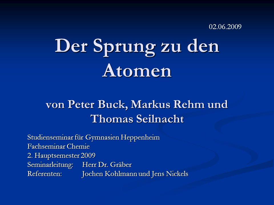 02.06.2009 Der Sprung zu den Atomen von Peter Buck, Markus Rehm und Thomas Seilnacht. Studienseminar für Gymnasien Heppenheim.