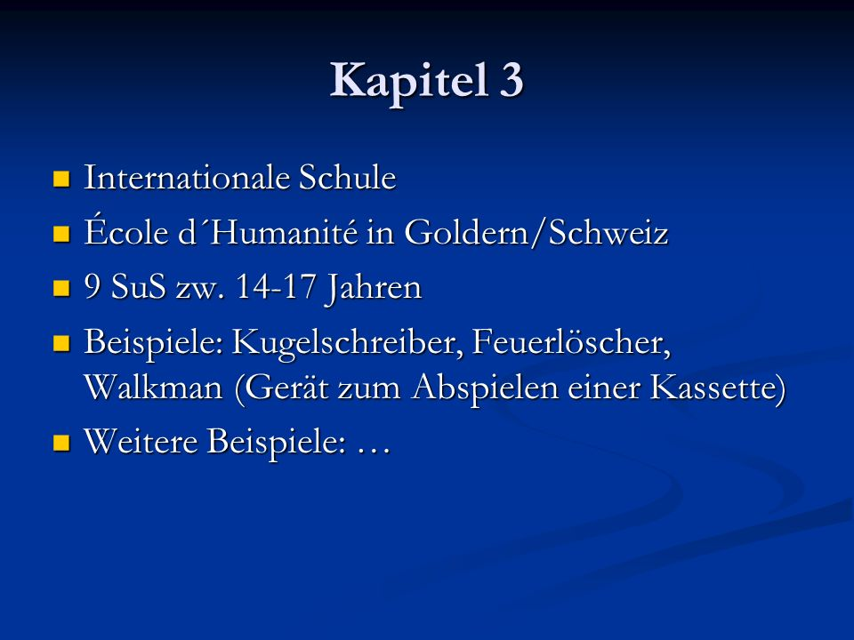 Kapitel 3 Internationale Schule École d´Humanité in Goldern/Schweiz