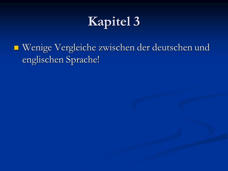 Kapitel 3 Wenige Vergleiche zwischen der deutschen und englischen Sprache!